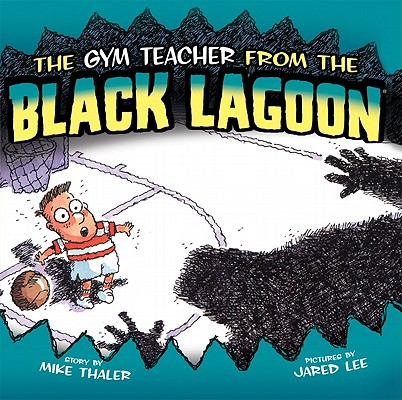 Gym Teacher from the Black Lagoon By Thaler, Mike